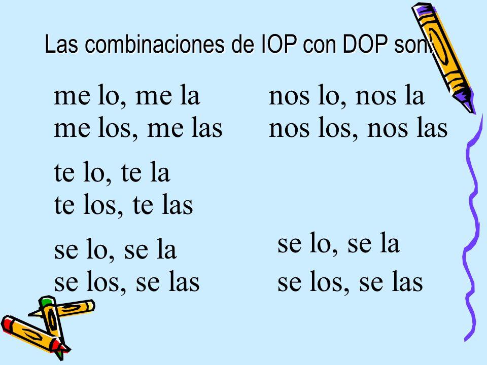 Las combinaciones de IOP con DOP son: me lo, me la me los, me las te lo, te la te los, te las se lo, se la se los, se las nos lo, nos la nos los, nos