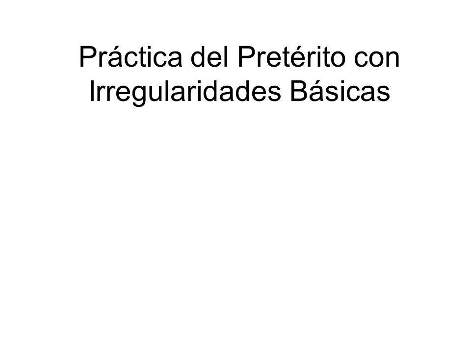 Práctica del Pretérito con Irregularidades Básicas