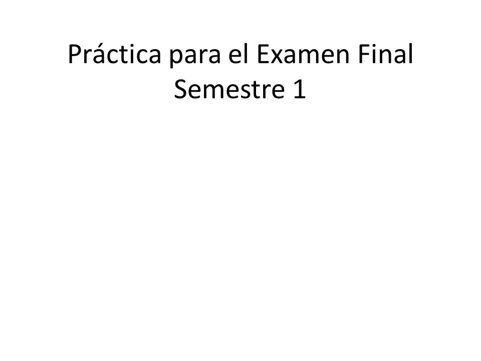 Práctica para el Examen Final Semestre 1