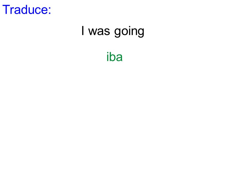 Traduce: I was going iba