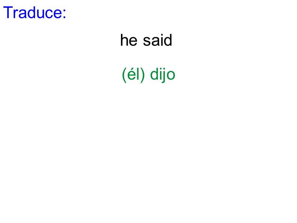 Traduce: he said (él) dijo