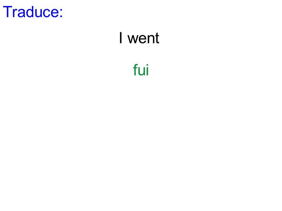 Traduce: I went fui
