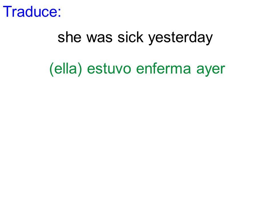 Traduce: she was sick yesterday (ella) estuvo enferma ayer