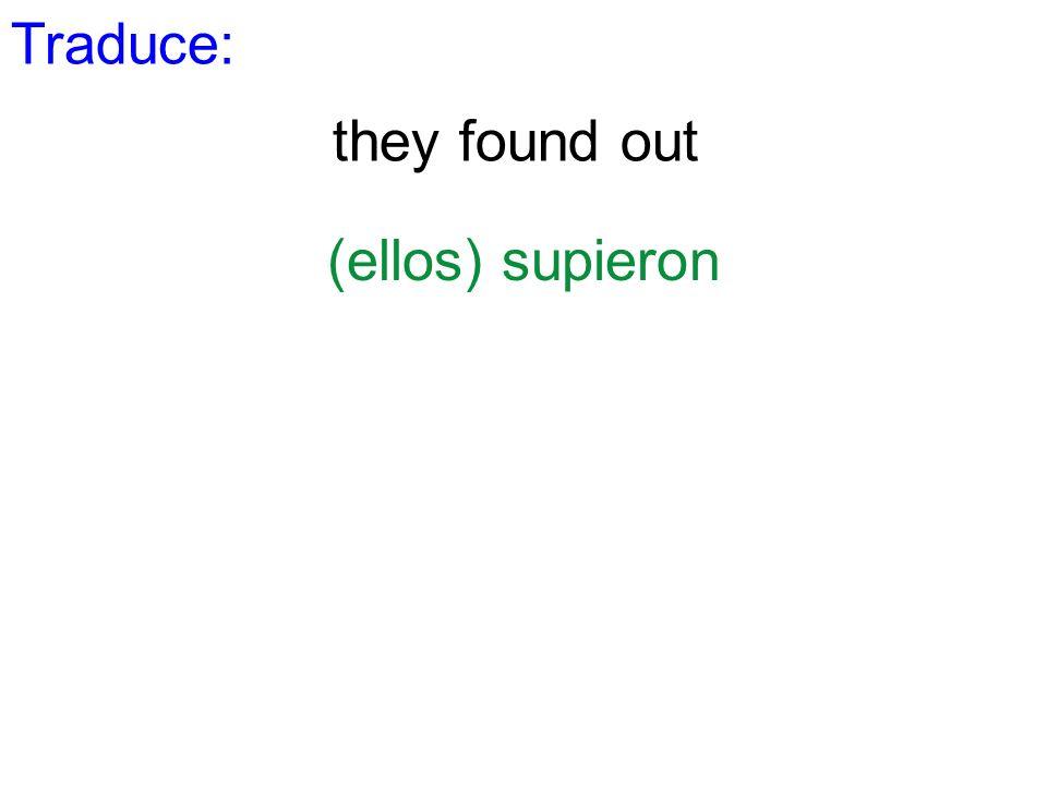 Traduce: they found out (ellos) supieron