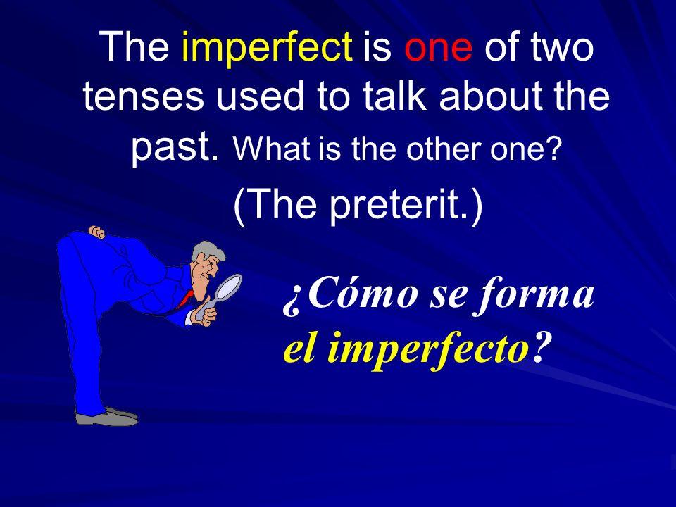 Las Terminaciones El préterito El imperfecto El préterito El imperfectoYoTúÉl/Ella/Ud.NosotrosEllos(as)/Uds.