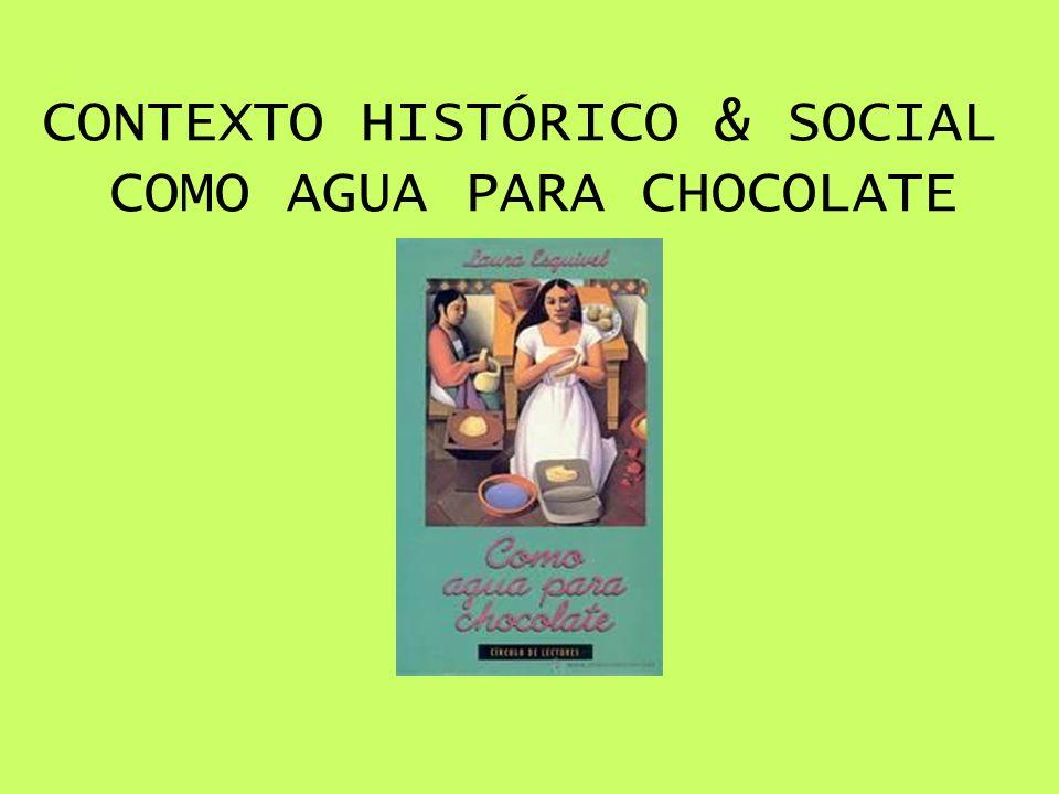 CONTEXTO HISTÓRICO & SOCIAL COMO AGUA PARA CHOCOLATE