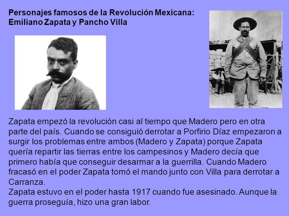Personajes famosos de la Revolución Mexicana: Emiliano Zapata y Pancho Villa Zapata empezó la revolución casi al tiempo que Madero pero en otra parte