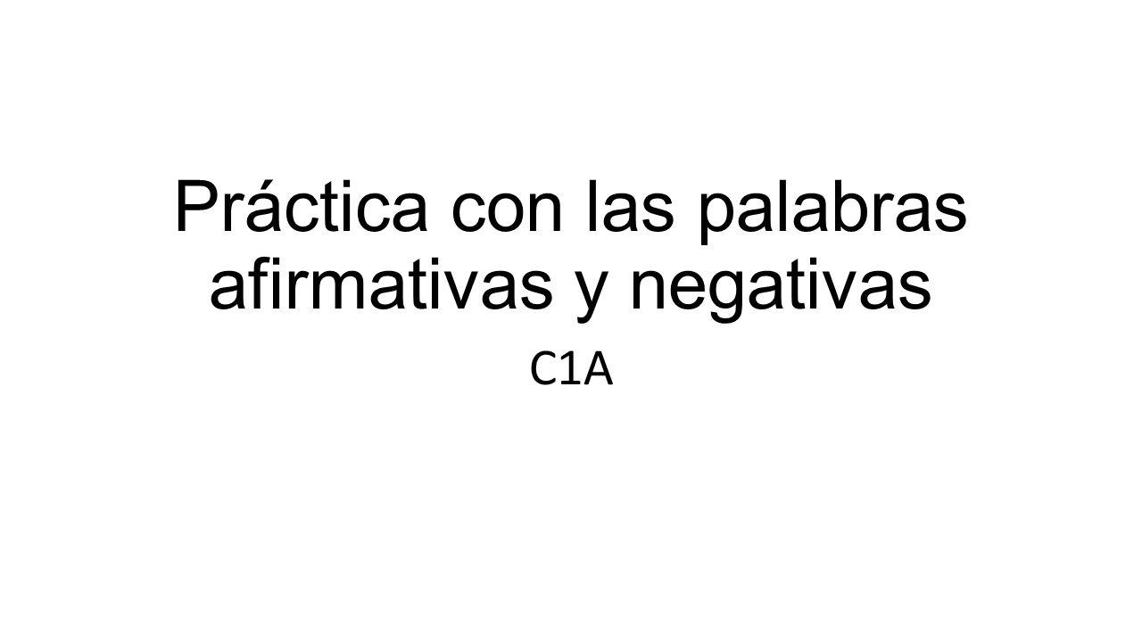 Práctica con las palabras afirmativas y negativas C1A