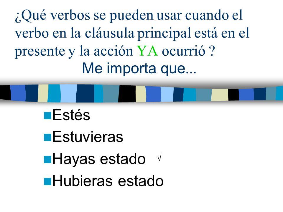 ¿Qué verbos se pueden usar cuando el verbo en la cláusula principal está en el presente y la acción YA ocurrió .