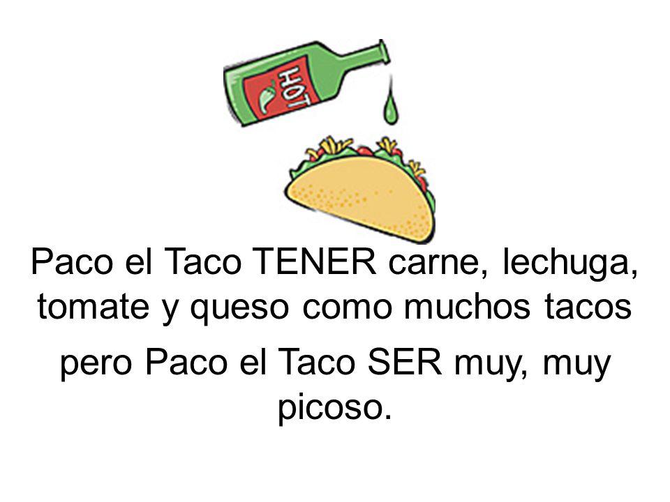 pero Paco el Taco SER muy, muy picoso.