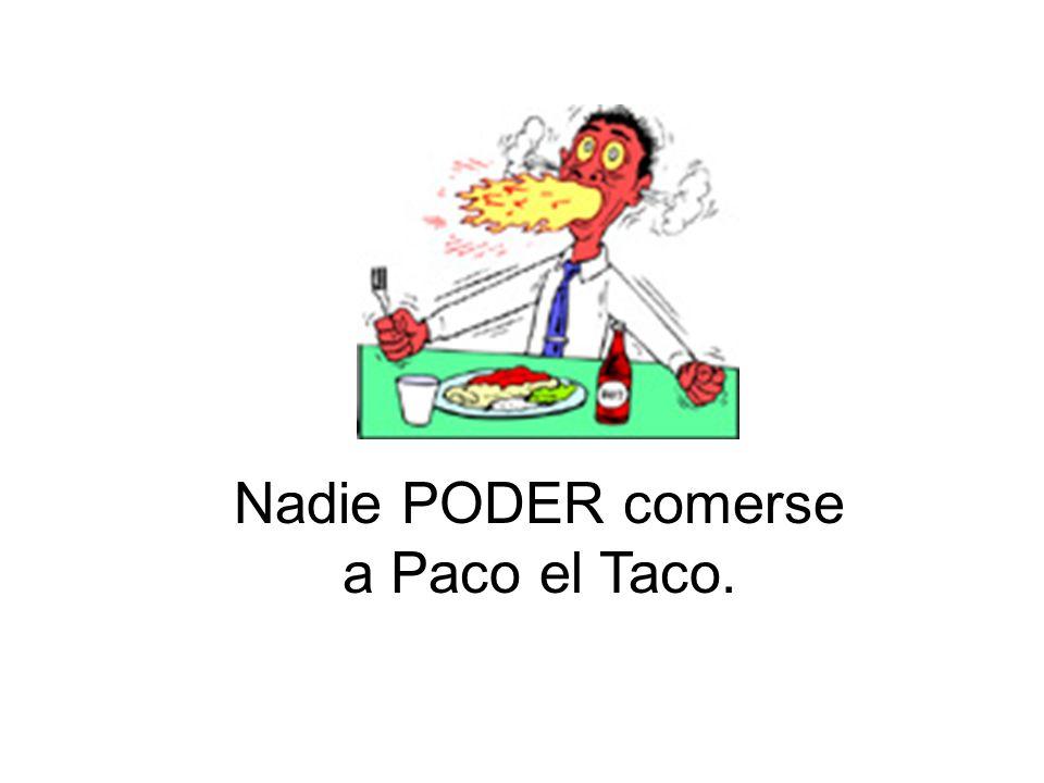 Nadie PODER comerse a Paco el Taco.