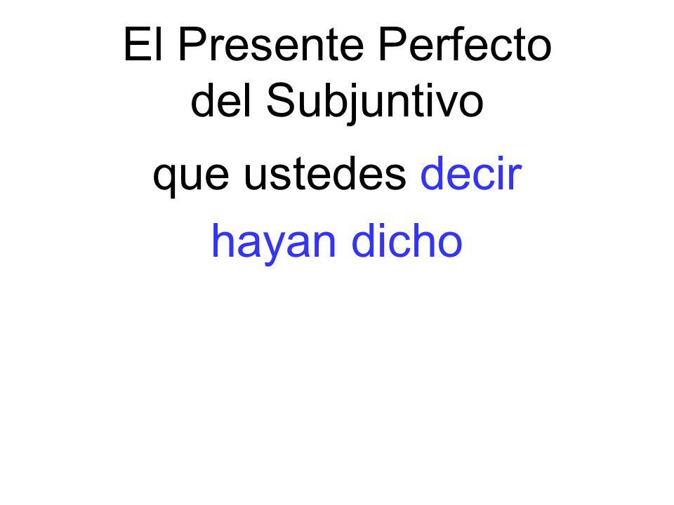El Presente Perfecto del Subjuntivo que ustedes decir hayan dicho