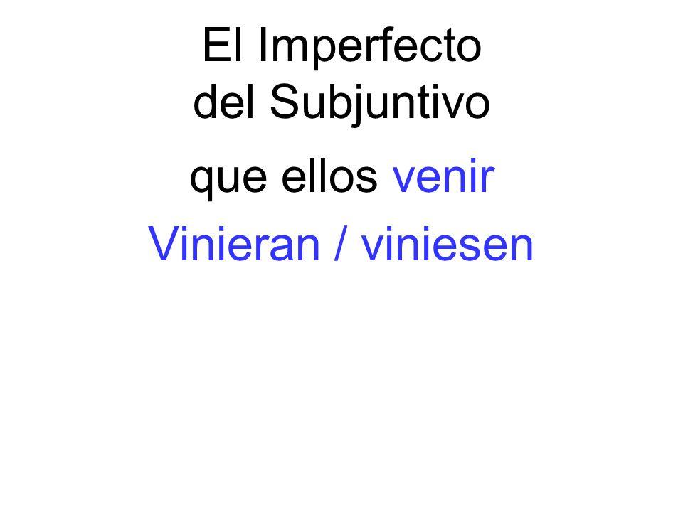 El Imperfecto del Subjuntivo que ellos venir Vinieran / viniesen