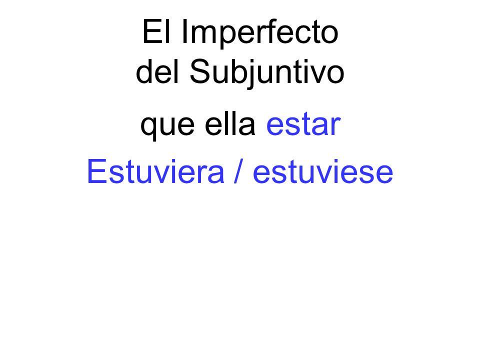 El Imperfecto del Subjuntivo que ella estar Estuviera / estuviese