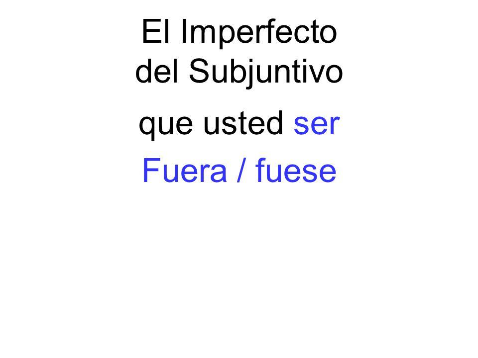 El Imperfecto del Subjuntivo que usted ser Fuera / fuese