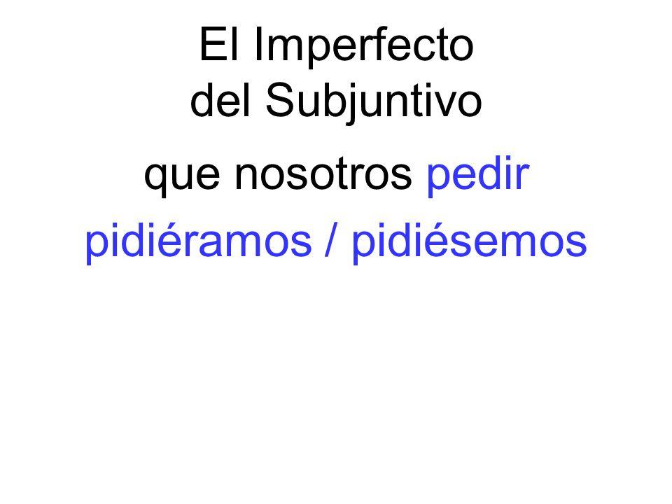 El Imperfecto del Subjuntivo que nosotros pedir pidiéramos / pidiésemos