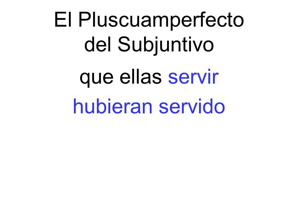 El Pluscuamperfecto del Subjuntivo que ellas servir hubieran servido