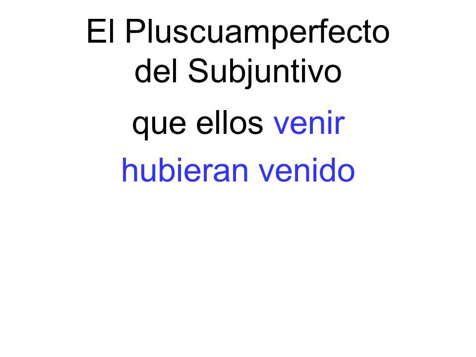 El Pluscuamperfecto del Subjuntivo que ellos venir hubieran venido
