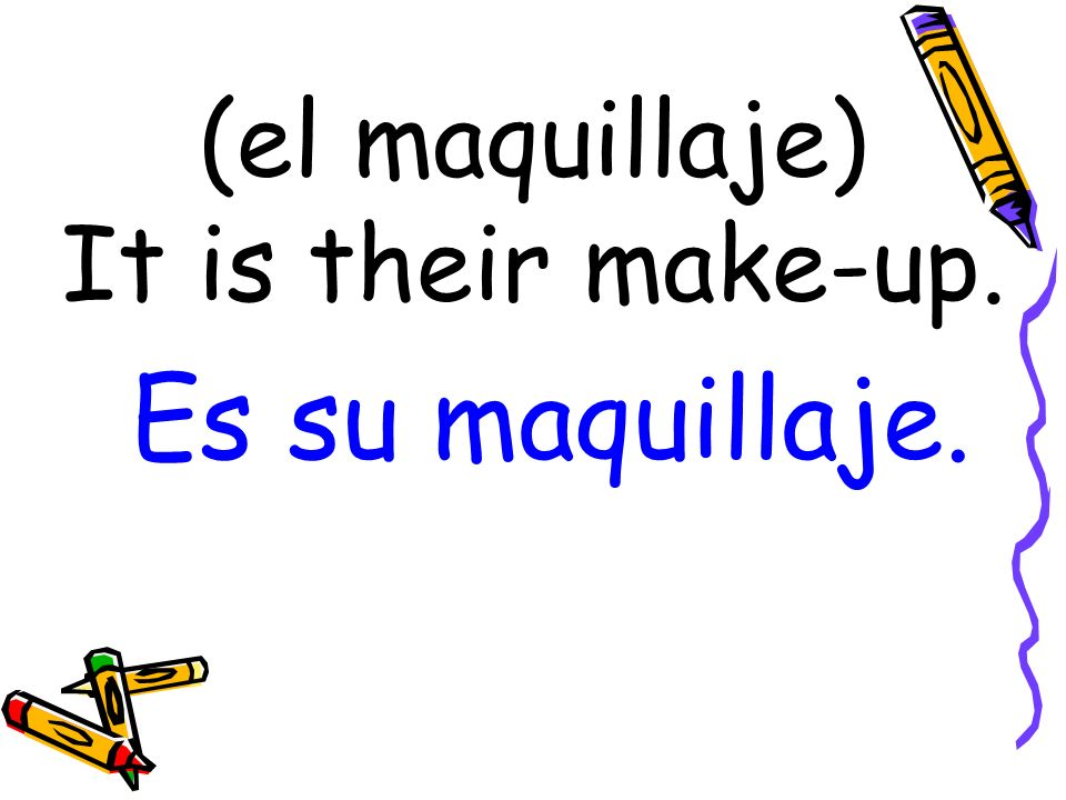 (el maquillaje) It is their make-up. Es su maquillaje.