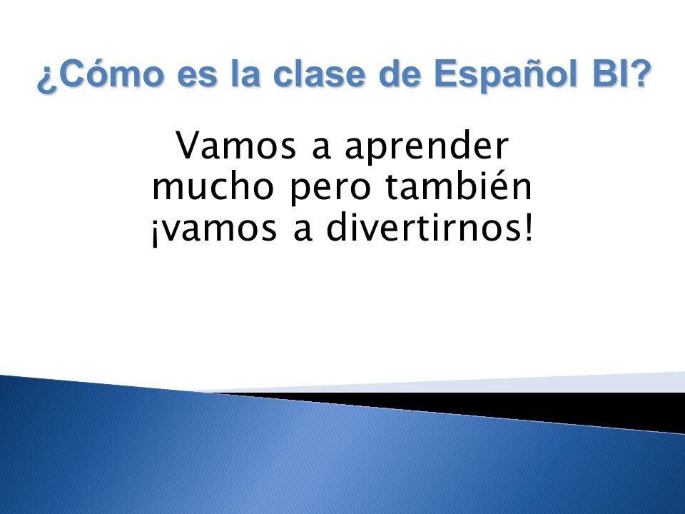 Vamos a aprender mucho pero también ¡vamos a divertirnos! ¿Cómo es la clase de Español BI?