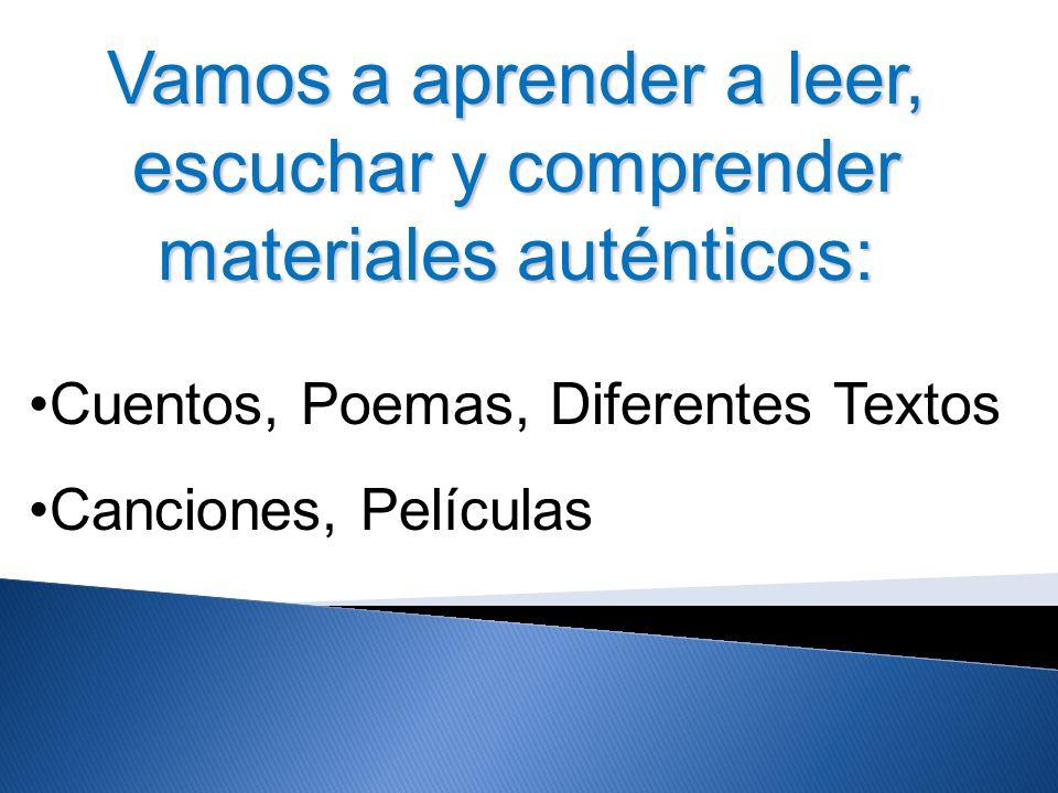 Vamos a aprender a leer, escuchar y comprender materiales auténticos: Cuentos, Poemas, Diferentes Textos Canciones, Películas