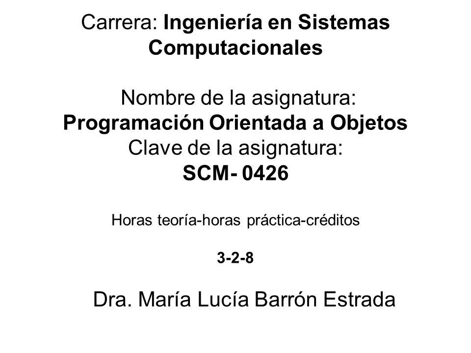 Carrera: Ingeniería en Sistemas Computacionales Nombre de la asignatura: Programación Orientada a Objetos Clave de la asignatura: SCM- 0426 Horas teor