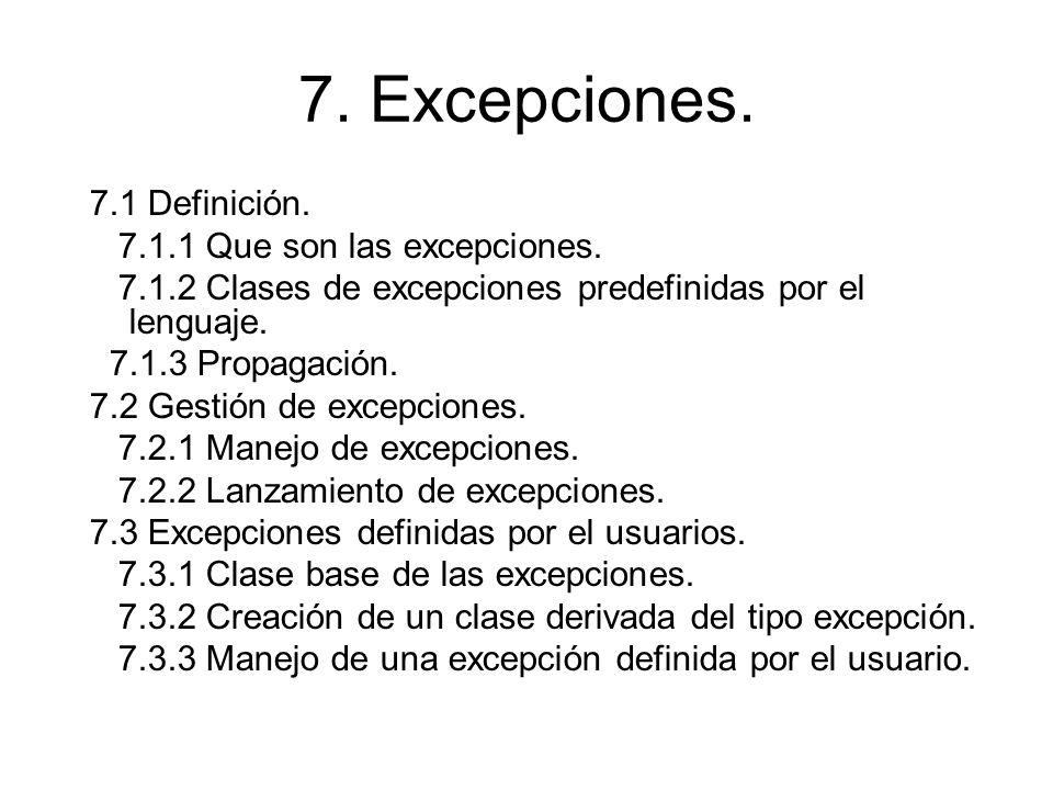 7. Excepciones. 7.1 Definición. 7.1.1 Que son las excepciones. 7.1.2 Clases de excepciones predefinidas por el lenguaje. 7.1.3 Propagación. 7.2 Gestió