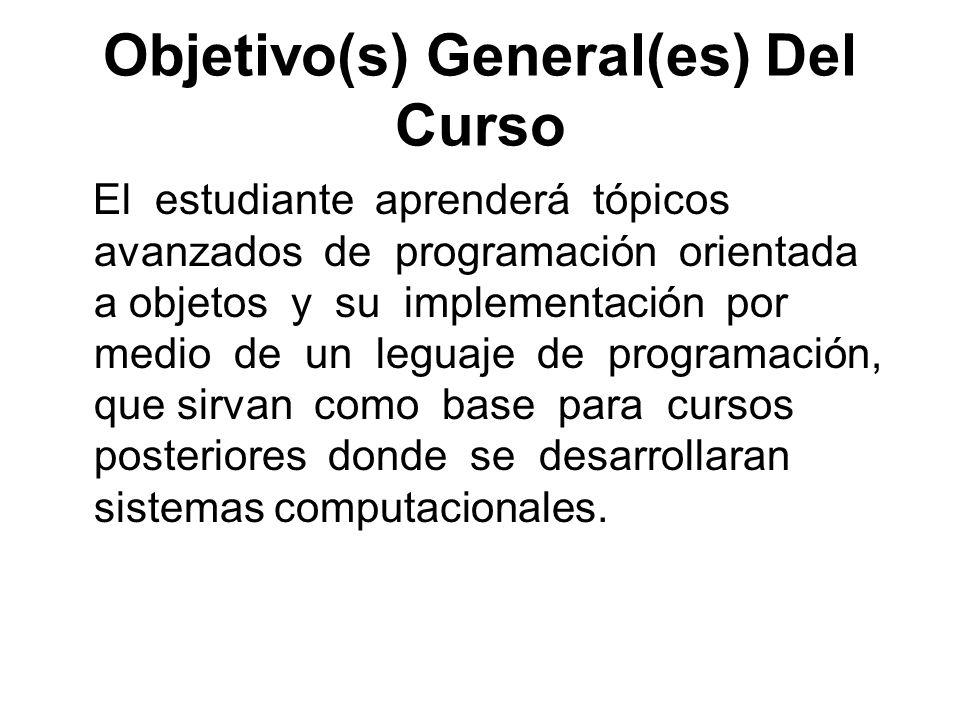 Objetivo(s) General(es) Del Curso El estudiante aprenderá tópicos avanzados de programación orientada a objetos y su implementación por medio de un le