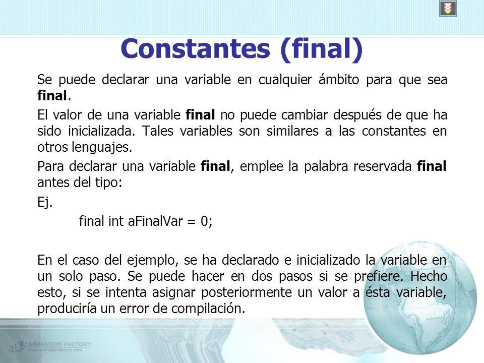 Constantes (final) Se puede declarar una variable en cualquier ámbito para que sea final.