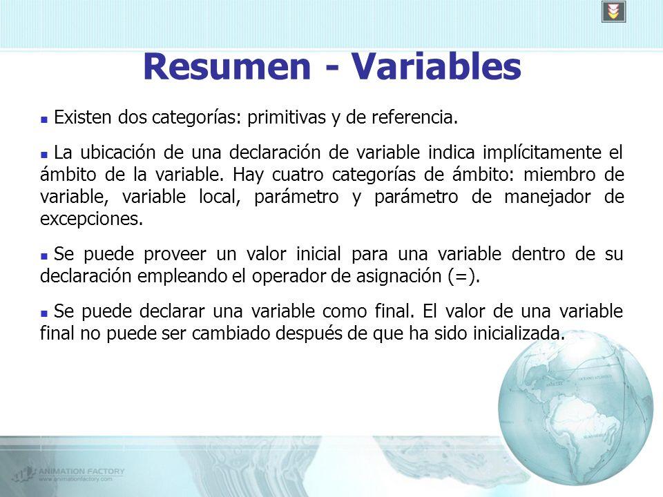 Resumen - Variables Existen dos categorías: primitivas y de referencia.