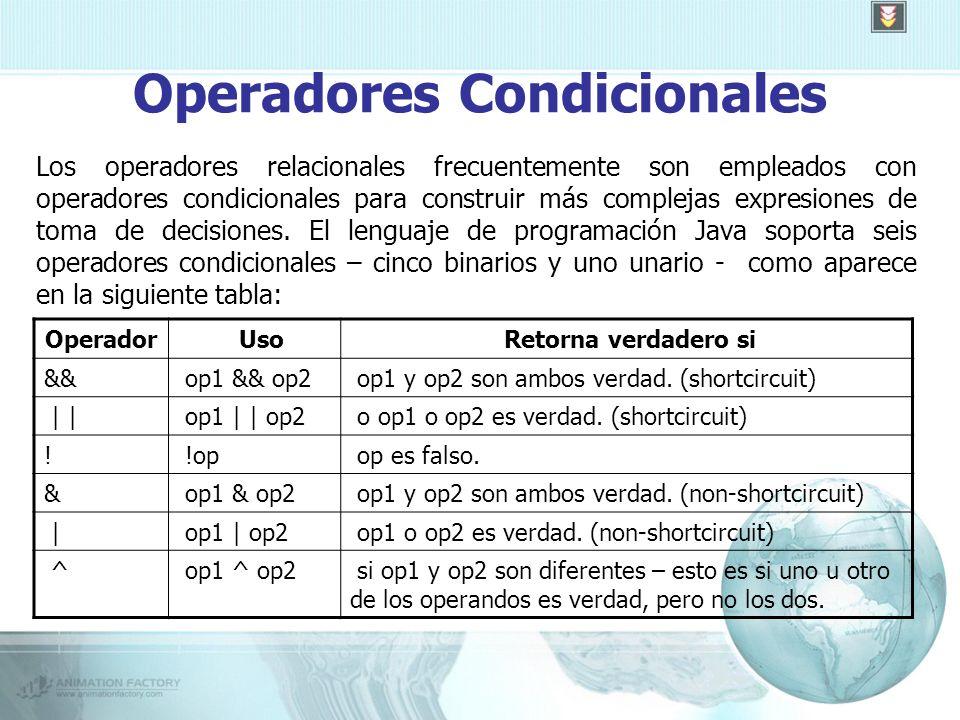 Operadores Condicionales Los operadores relacionales frecuentemente son empleados con operadores condicionales para construir más complejas expresiones de toma de decisiones.