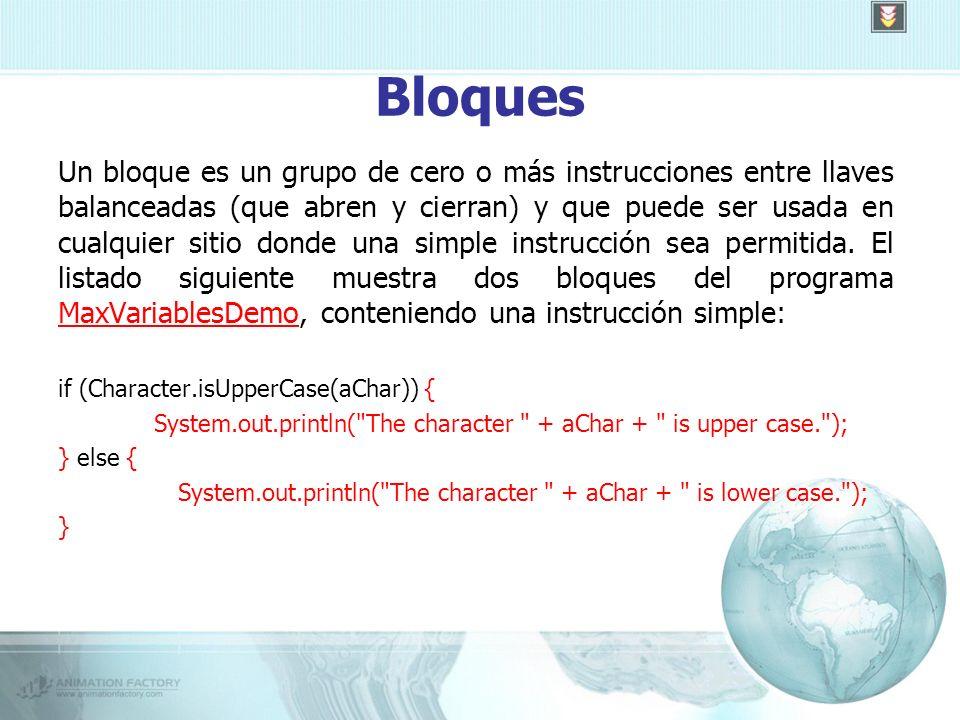 Bloques Un bloque es un grupo de cero o más instrucciones entre llaves balanceadas (que abren y cierran) y que puede ser usada en cualquier sitio donde una simple instrucción sea permitida.