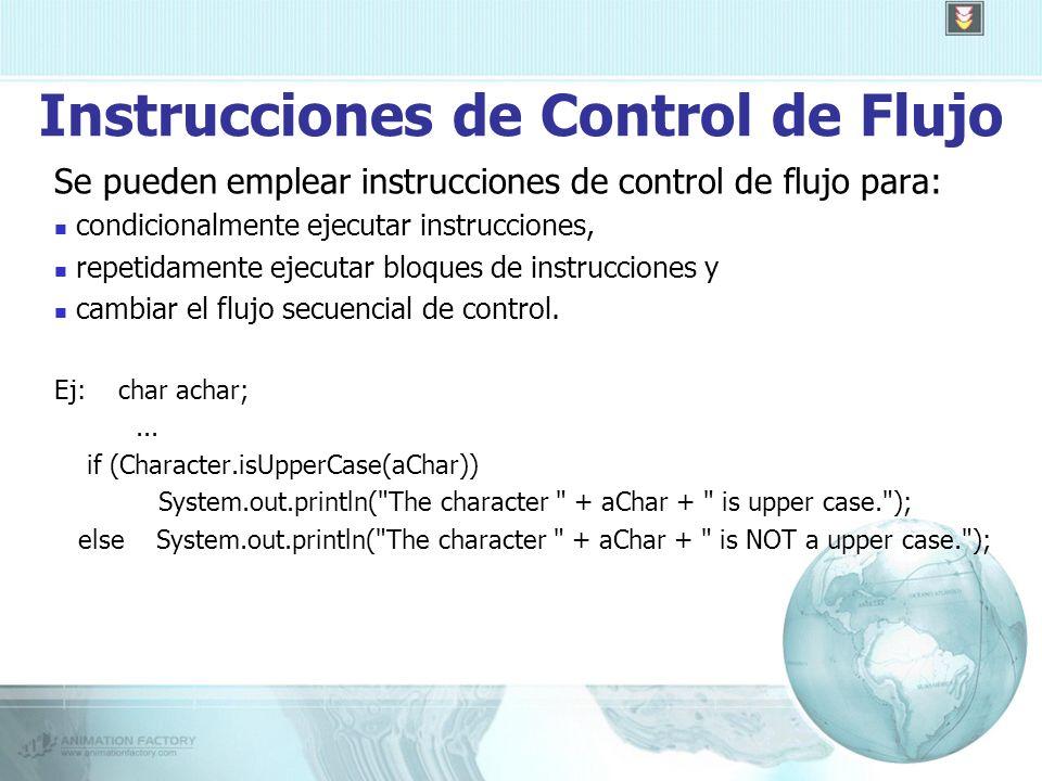 Instrucciones de Control de Flujo Se pueden emplear instrucciones de control de flujo para: condicionalmente ejecutar instrucciones, repetidamente ejecutar bloques de instrucciones y cambiar el flujo secuencial de control.
