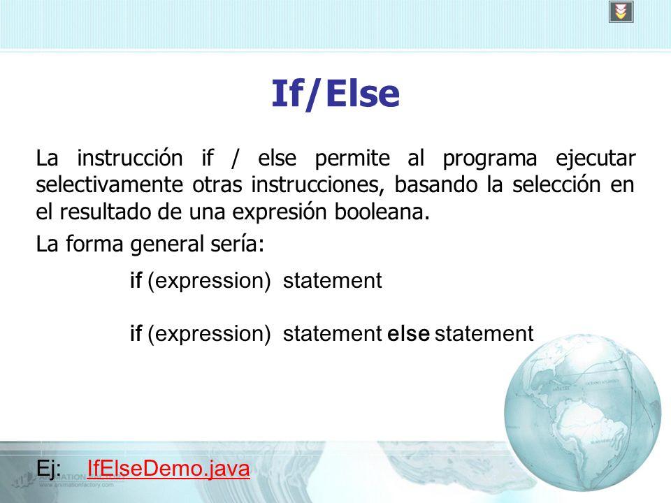 If/Else La instrucción if / else permite al programa ejecutar selectivamente otras instrucciones, basando la selección en el resultado de una expresión booleana.