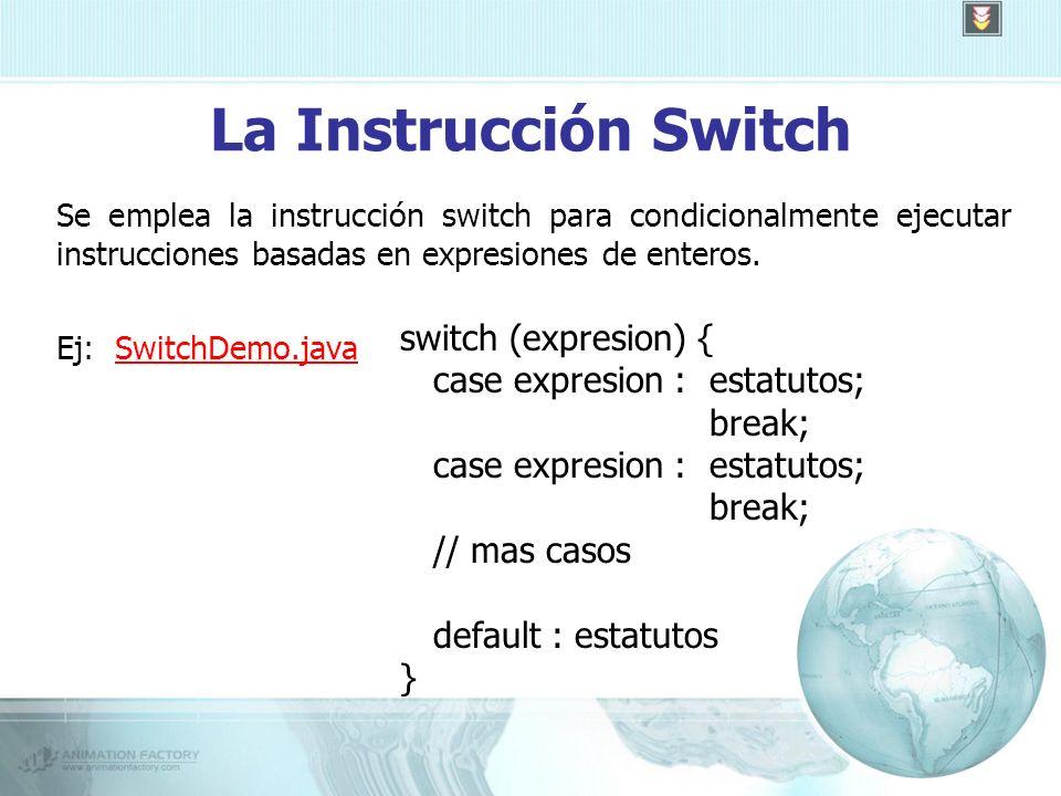 La Instrucción Switch Se emplea la instrucción switch para condicionalmente ejecutar instrucciones basadas en expresiones de enteros.