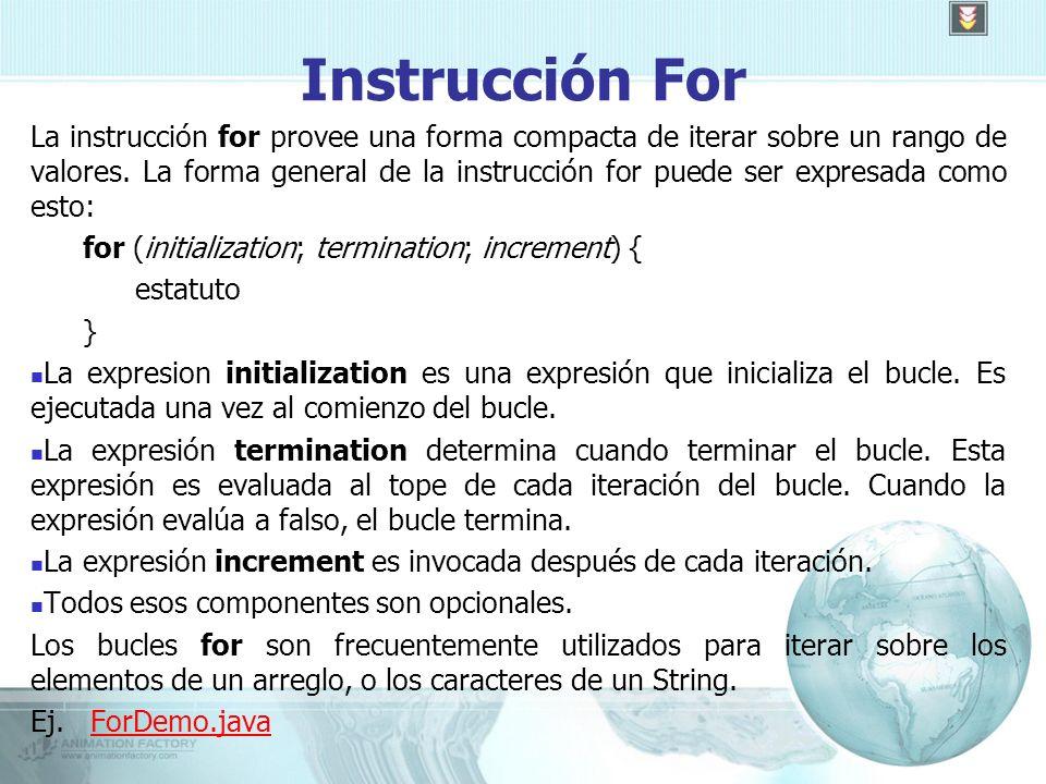 Instrucción For La instrucción for provee una forma compacta de iterar sobre un rango de valores.