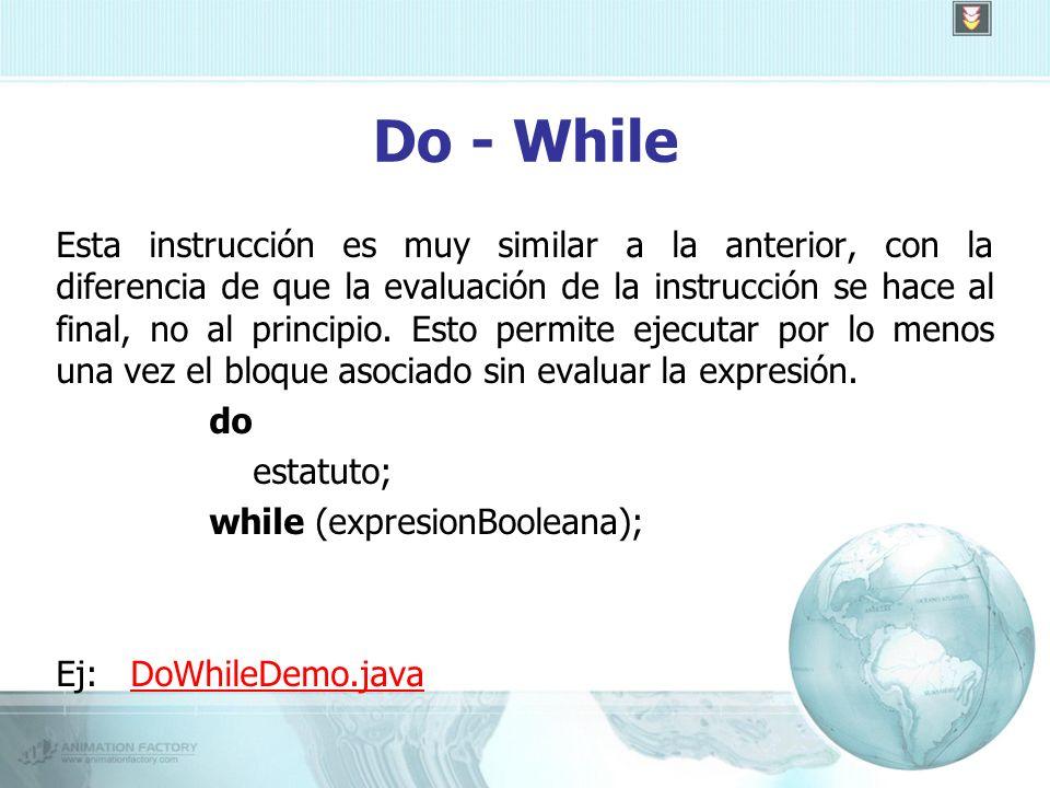 Do - While Esta instrucción es muy similar a la anterior, con la diferencia de que la evaluación de la instrucción se hace al final, no al principio.