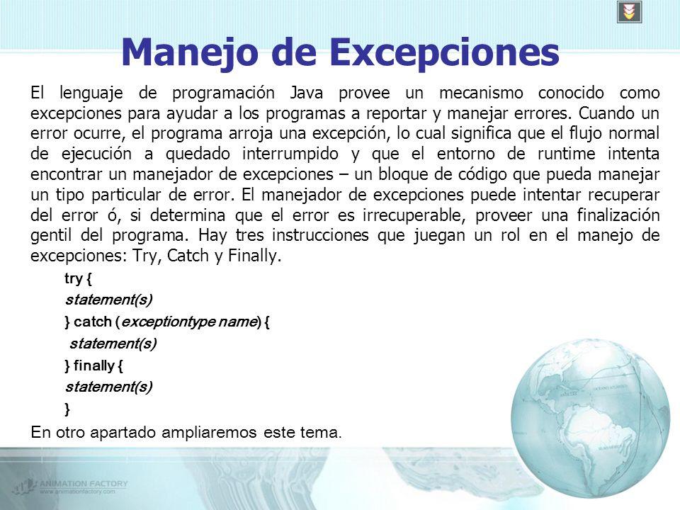 Manejo de Excepciones El lenguaje de programación Java provee un mecanismo conocido como excepciones para ayudar a los programas a reportar y manejar errores.