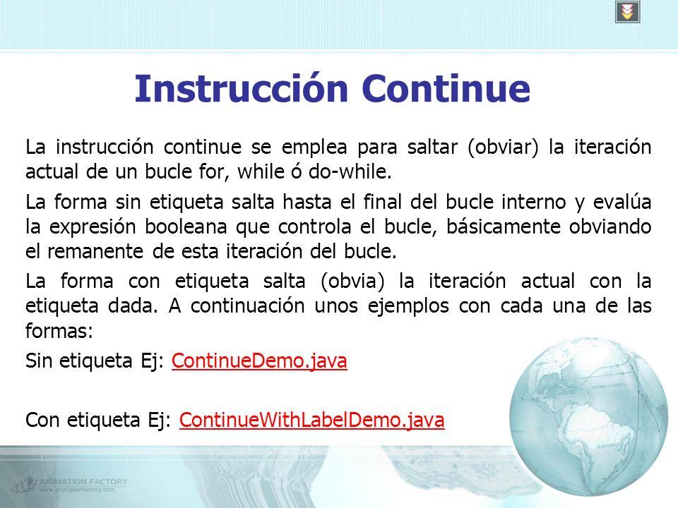 Instrucción Continue La instrucción continue se emplea para saltar (obviar) la iteración actual de un bucle for, while ó do-while.
