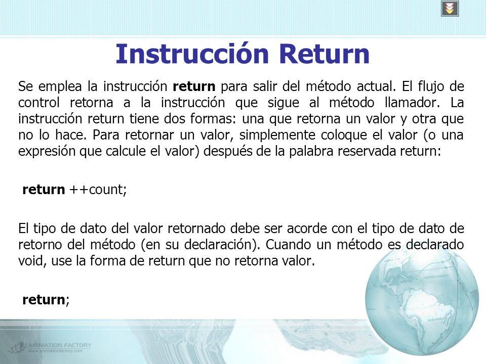 Instrucción Return Se emplea la instrucción return para salir del método actual.