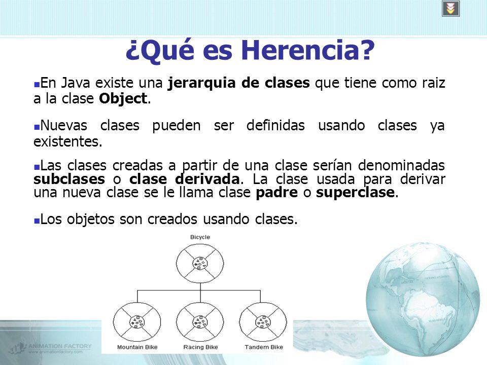 ¿Qué es Herencia. En Java existe una jerarquia de clases que tiene como raiz a la clase Object.