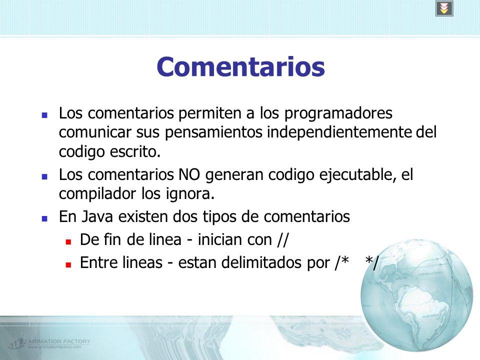 Comentarios Los comentarios permiten a los programadores comunicar sus pensamientos independientemente del codigo escrito.