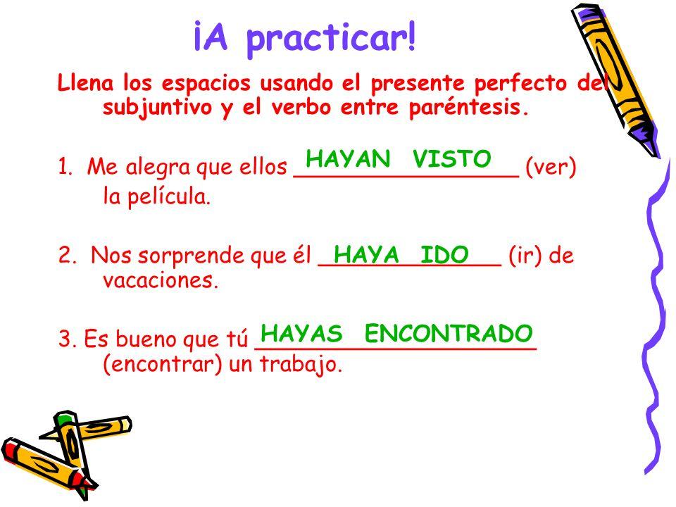 ¡A practicar! Llena los espacios usando el presente perfecto del subjuntivo y el verbo entre paréntesis. 1. Me alegra que ellos ________________ (ver)