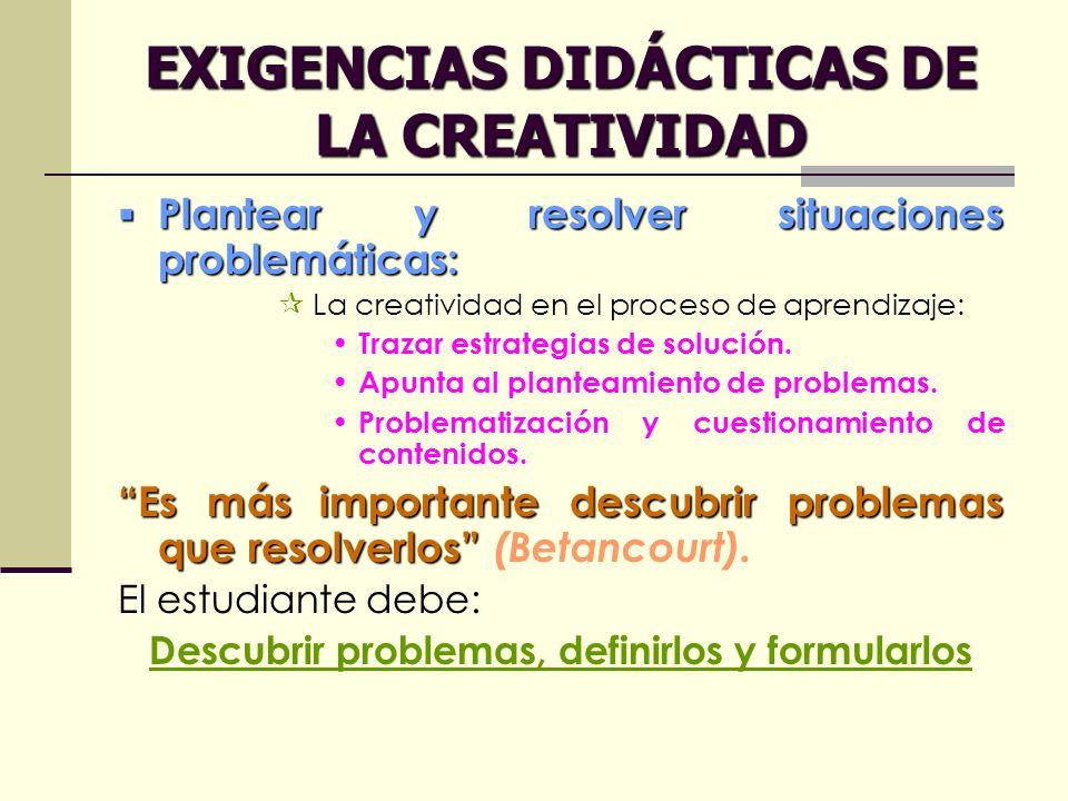 EXIGENCIAS DIDÁCTICAS DE LA CREATIVIDAD Plantear y resolver situaciones problemáticas: Plantear y resolver situaciones problemáticas: La creatividad e