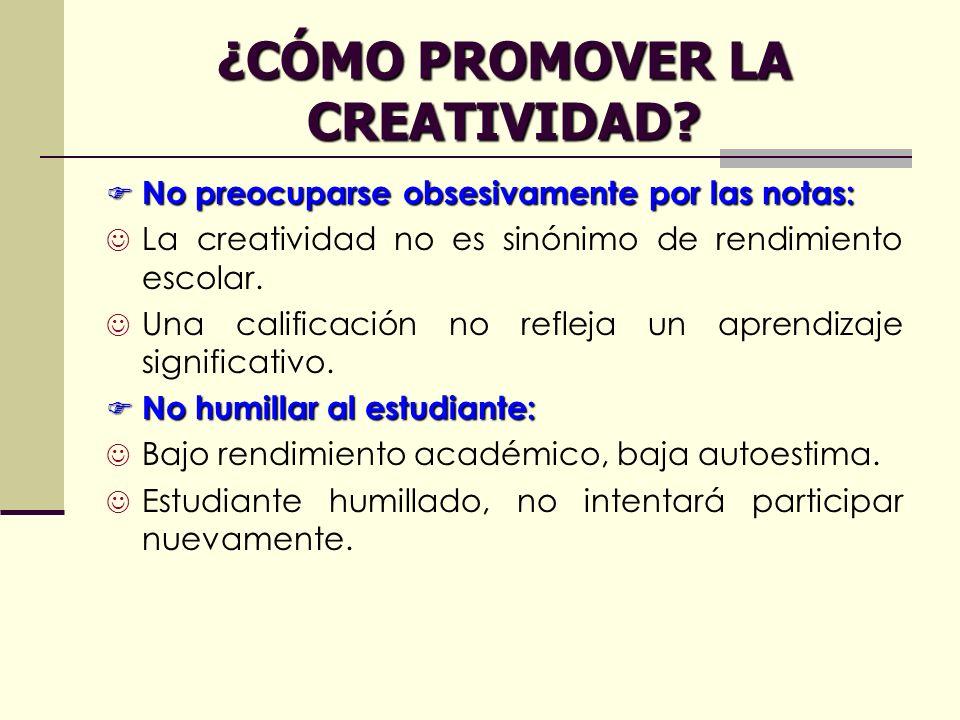 ¿CÓMO PROMOVER LA CREATIVIDAD? No preocuparse obsesivamente por las notas: No preocuparse obsesivamente por las notas: La creatividad no es sinónimo d