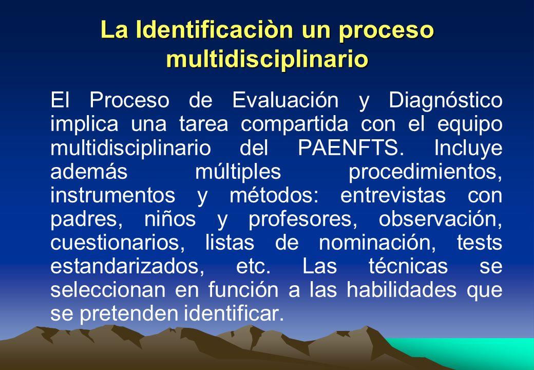 La Identificaciòn un proceso multidisciplinario El Proceso de Evaluación y Diagnóstico implica una tarea compartida con el equipo multidisciplinario d