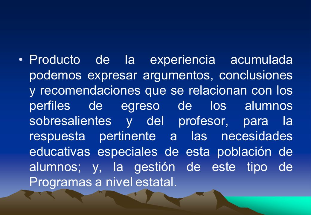 Producto de la experiencia acumulada podemos expresar argumentos, conclusiones y recomendaciones que se relacionan con los perfiles de egreso de los a