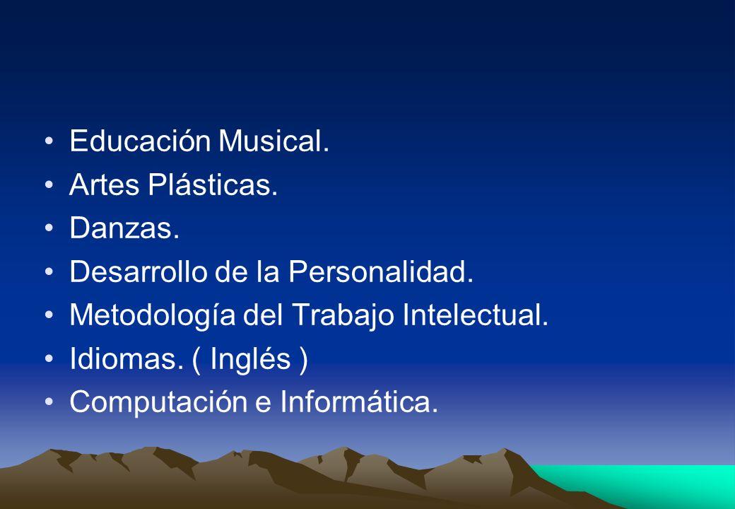 Educación Musical. Artes Plásticas. Danzas. Desarrollo de la Personalidad. Metodología del Trabajo Intelectual. Idiomas. ( Inglés ) Computación e Info