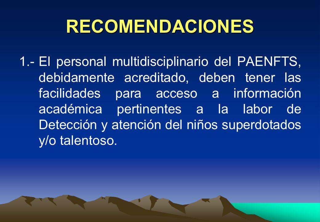 RECOMENDACIONES 1.-El personal multidisciplinario del PAENFTS, debidamente acreditado, deben tener las facilidades para acceso a información académica
