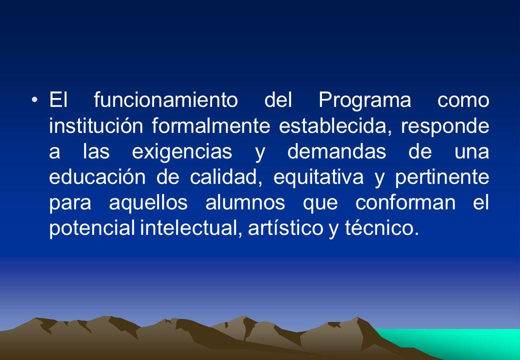 El funcionamiento del Programa como institución formalmente establecida, responde a las exigencias y demandas de una educación de calidad, equitativa